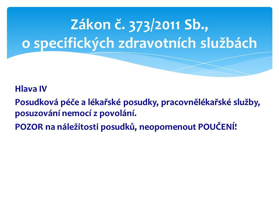 Zákon č. 373/2011 Sb., o specifických zdravotních službách Hlava IV Posudková péče a lékařské posudky, pracovnělékařské služby, posuzování nemocí z po