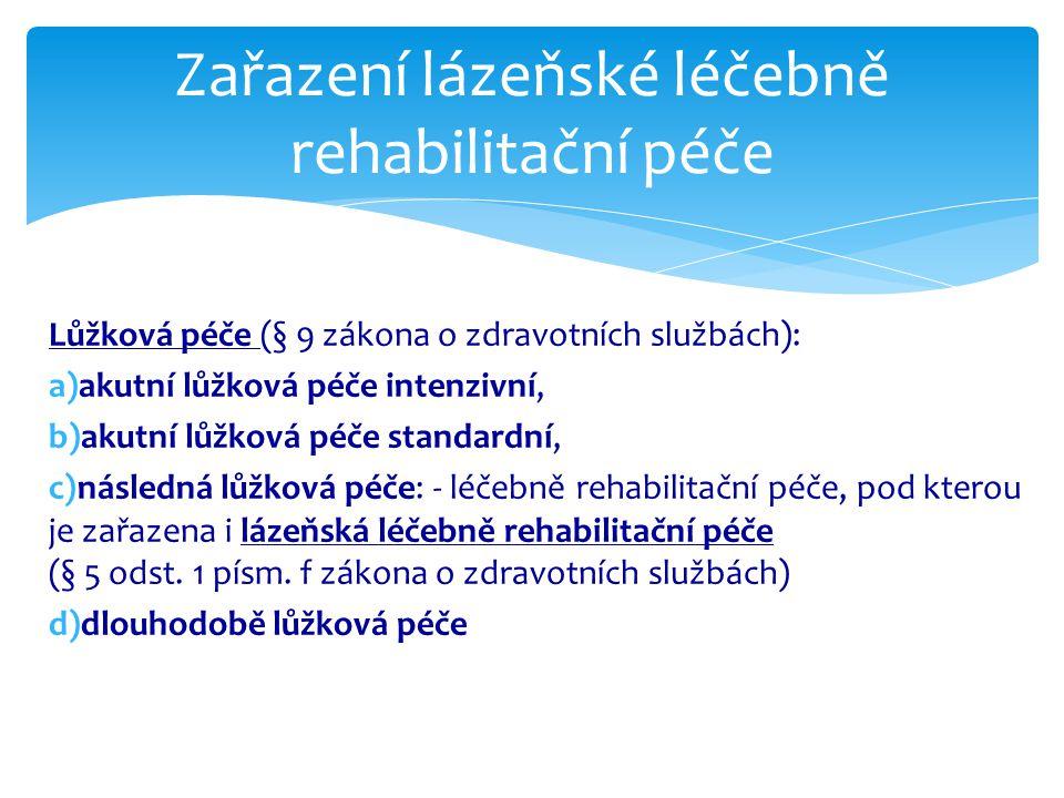 Lůžková péče (§ 9 zákona o zdravotních službách): a)akutní lůžková péče intenzivní, b)akutní lůžková péče standardní, c)následná lůžková péče: - léčeb
