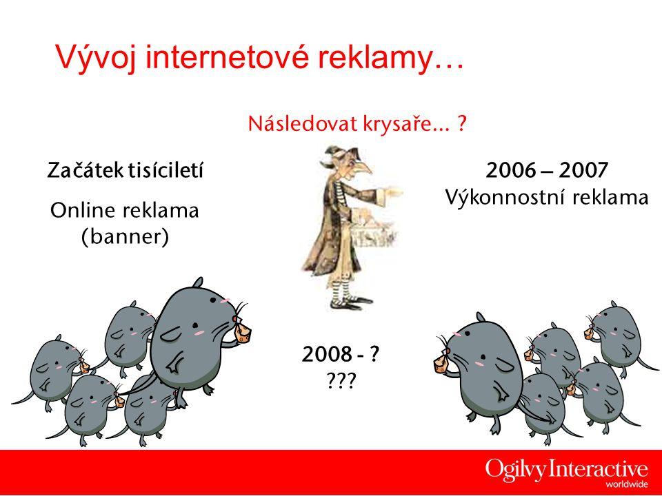 2 Vývoj internetové reklamy… Následovat krysaře… ? Začátek tisíciletí Online reklama (banner) 2006 – 2007 Výkonnostní reklama 2008 - ? ???