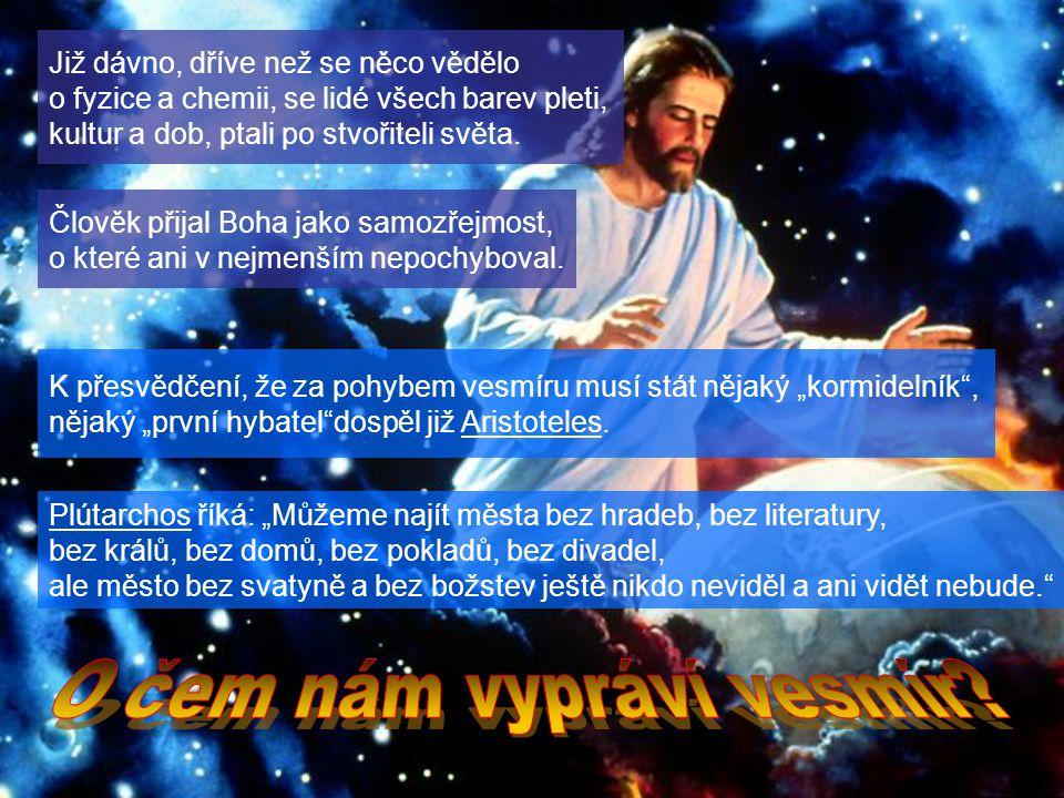"""K přesvědčení, že za pohybem vesmíru musí stát nějaký """"kormidelník"""", nějaký """"první hybatel""""dospěl již Aristoteles. Člověk přijal Boha jako samozřejmos"""