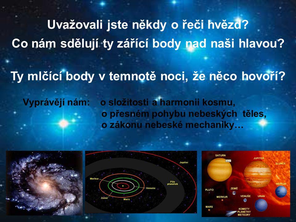Uvažovali jste někdy o řeči hvězd? Co nám sdělují ty zářící body nad naši hlavou? Ty mlčící body v temnotě noci, že něco hovoří? Vyprávějí nám: o slož