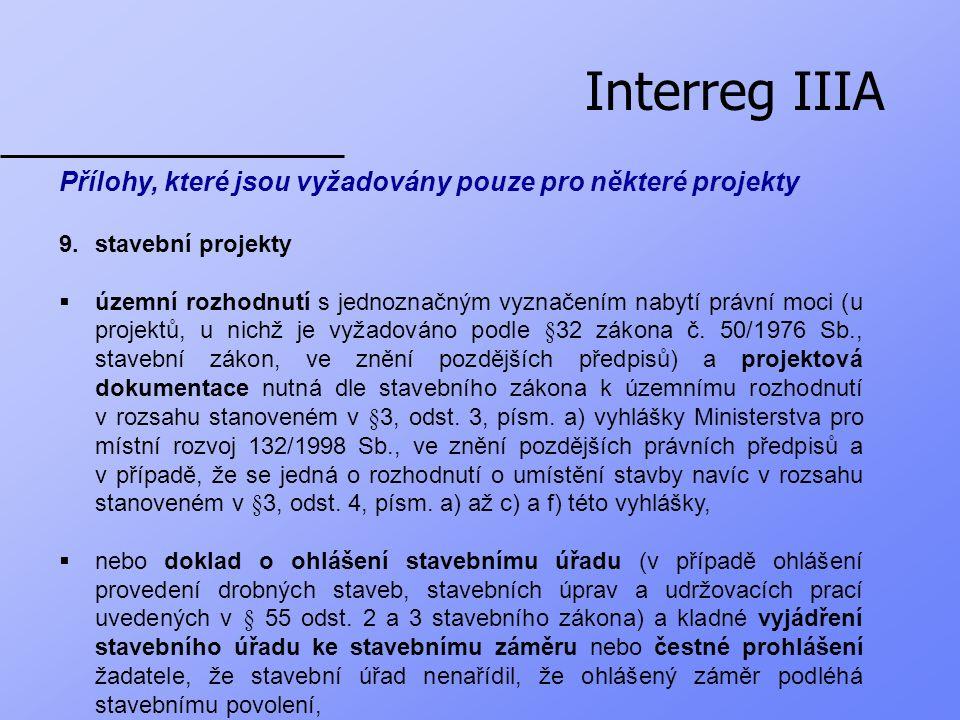 Interreg IIIA Přílohy, které jsou vyžadovány pouze pro některé projekty 9.stavební projekty  územní rozhodnutí s jednoznačným vyznačením nabytí právní moci (u projektů, u nichž je vyžadováno podle §32 zákona č.