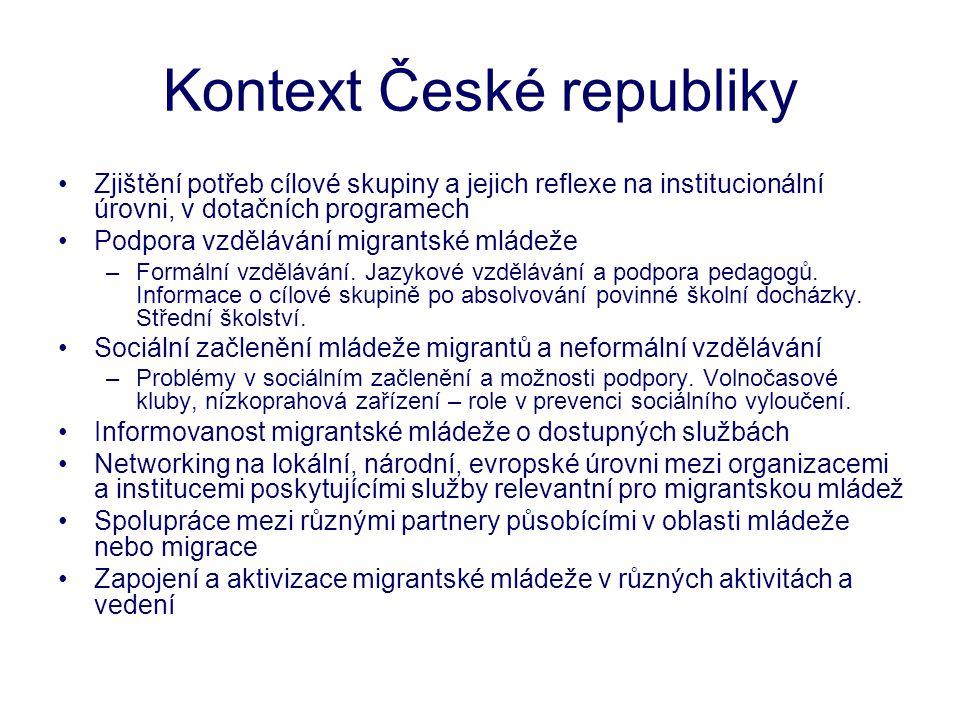 Kontext České republiky •Zjištění potřeb cílové skupiny a jejich reflexe na institucionální úrovni, v dotačních programech •Podpora vzdělávání migrantské mládeže –Formální vzdělávání.