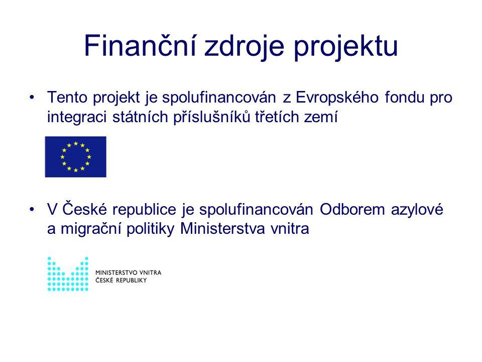 Finanční zdroje projektu •Tento projekt je spolufinancován z Evropského fondu pro integraci státních příslušníků třetích zemí •V České republice je spolufinancován Odborem azylové a migrační politiky Ministerstva vnitra