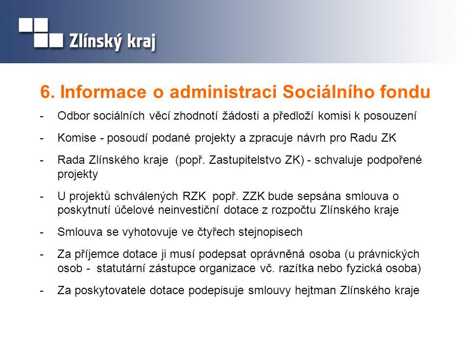 6. Informace o administraci Sociálního fondu -Odbor sociálních věcí zhodnotí žádosti a předloží komisi k posouzení -Komise - posoudí podané projekty a