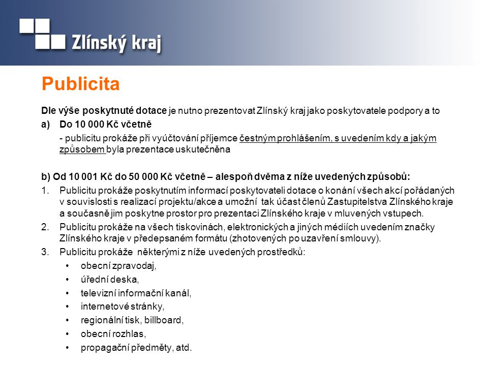 Publicita Dle výše poskytnuté dotace je nutno prezentovat Zlínský kraj jako poskytovatele podpory a to a)Do 10 000 Kč včetně - publicitu prokáže při v
