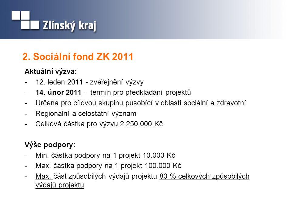 2. Sociální fond ZK 2011 Aktuální výzva: -12. leden 2011 - zveřejnění výzvy -14. únor 2011 - termín pro předkládání projektů -Určena pro cílovou skupi