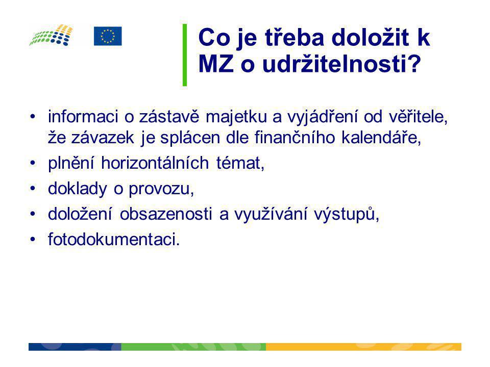 Co je třeba doložit k MZ o udržitelnosti? •informaci o zástavě majetku a vyjádření od věřitele, že závazek je splácen dle finančního kalendáře, •plněn