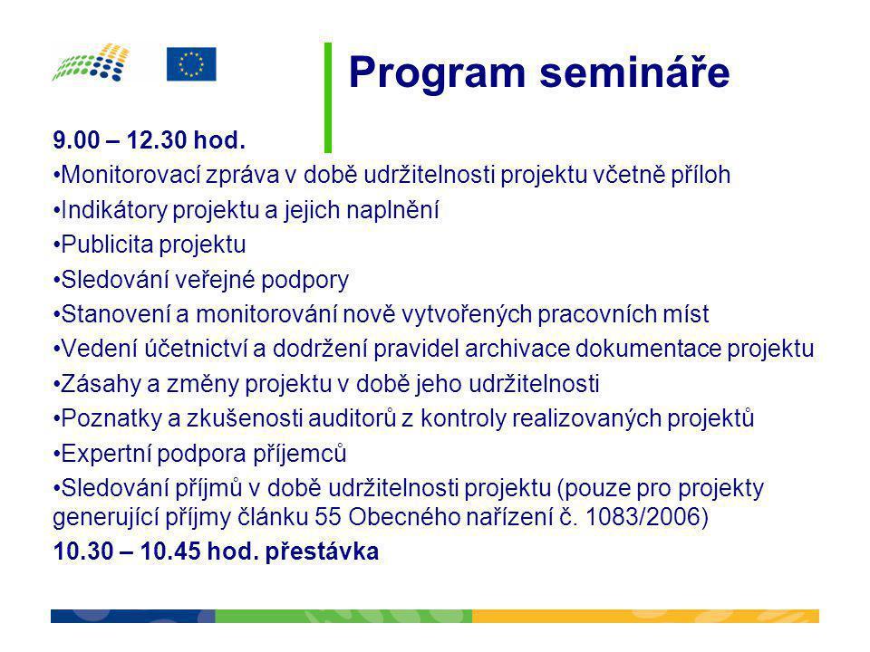 Program semináře 9.00 – 12.30 hod. •Monitorovací zpráva v době udržitelnosti projektu včetně příloh •Indikátory projektu a jejich naplnění •Publicita