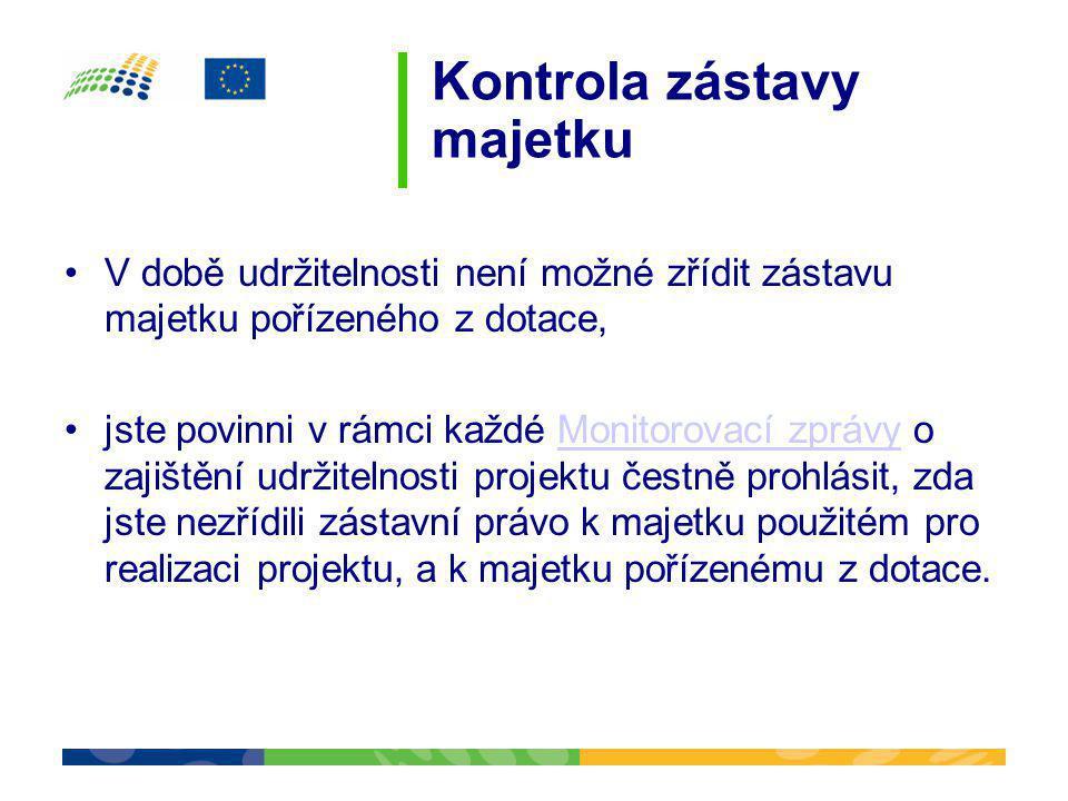 Kontrola zástavy majetku •V době udržitelnosti není možné zřídit zástavu majetku pořízeného z dotace, •jste povinni v rámci každé Monitorovací zprávy