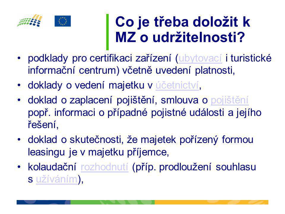 Co je třeba doložit k MZ o udržitelnosti? •podklady pro certifikaci zařízení (ubytovací i turistické informační centrum) včetně uvedení platnosti,ubyt
