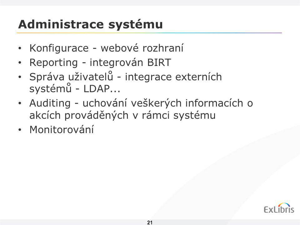 21 Administrace systému • Konfigurace - webové rozhraní • Reporting - integrován BIRT • Správa uživatelů - integrace externích systémů - LDAP... • Aud