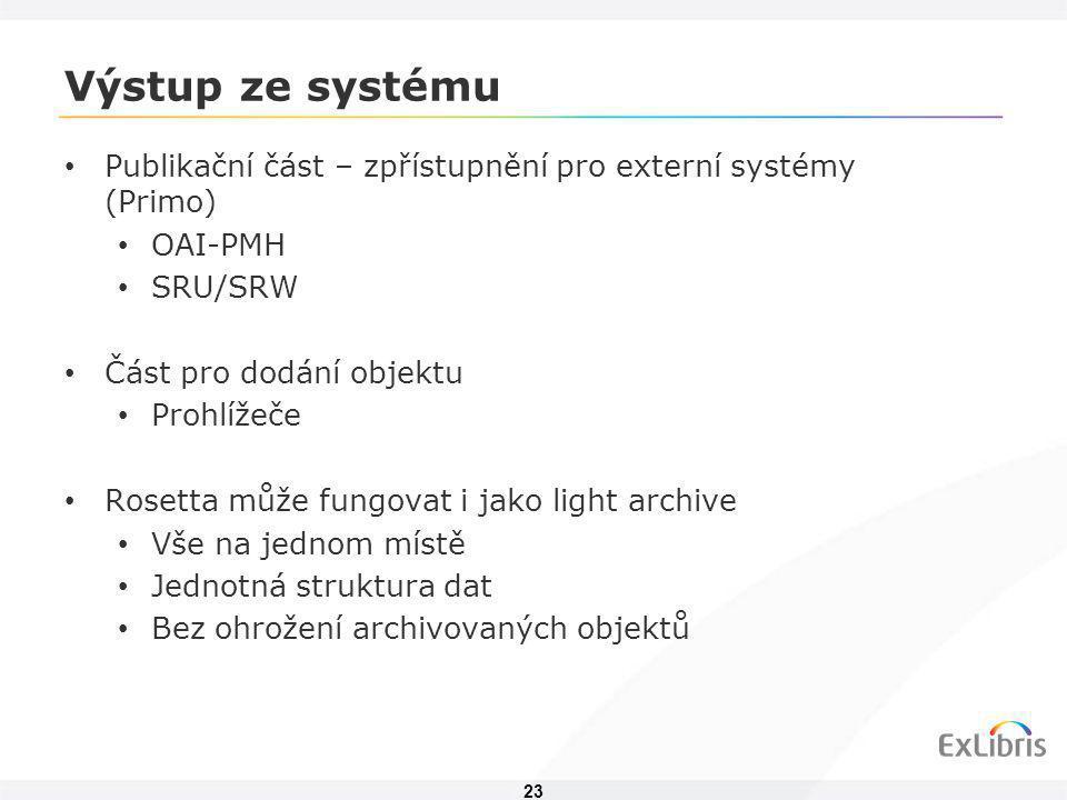 23 Výstup ze systému • Publikační část – zpřístupnění pro externí systémy (Primo) • OAI-PMH • SRU/SRW • Část pro dodání objektu • Prohlížeče • Rosetta
