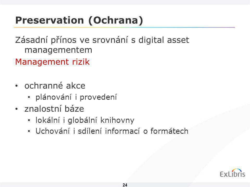 24 Preservation (Ochrana) Zásadní přínos ve srovnání s digital asset managementem Management rizik • ochranné akce • plánování i provedení • znalostní