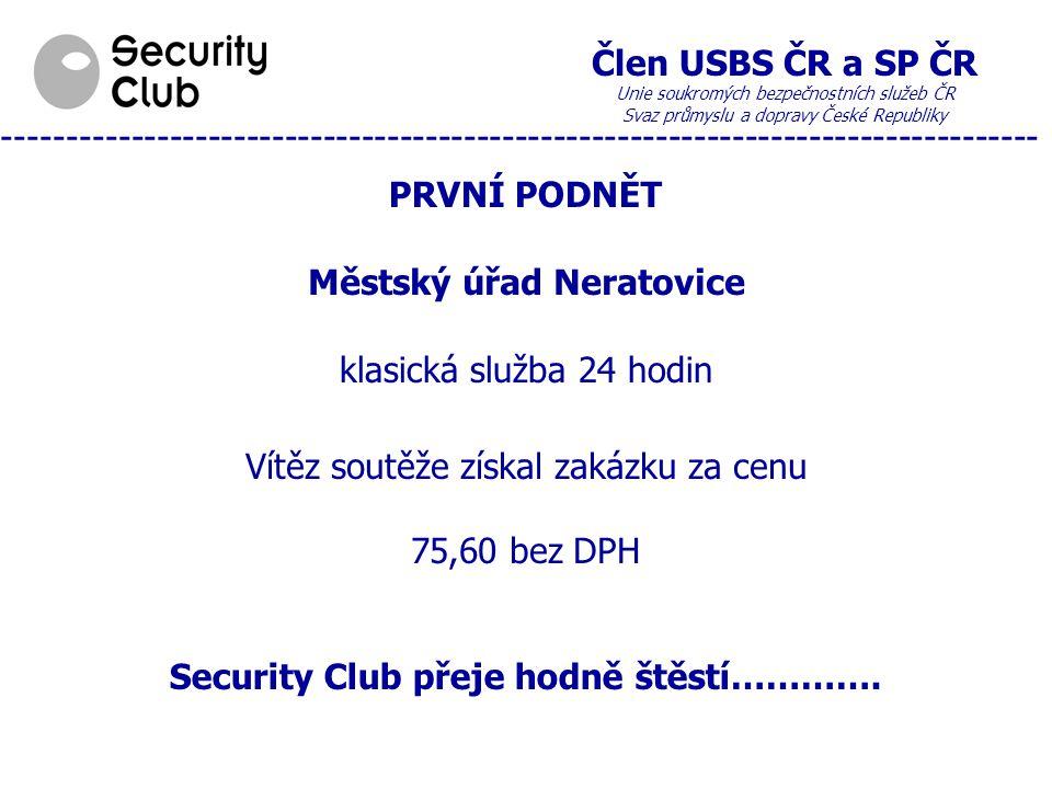 Člen USBS ČR a SP ČR Unie soukromých bezpečnostních služeb ČR Svaz průmyslu a dopravy České Republiky --------------------------------------------------------------------------------- TŘI OKRUHY PRO REALIZACI a) subjekty, které vyhlásí vítězem výběrového řízení subjekt, který nabídl podnákladovou cenu b) subjekty, kterým je poskytována služba pod mzdovými náklady c) zahájení správního řízení s cílem dosáhnout cenové regulace Podněty k zahájení správních řízení bude podávat Security Club