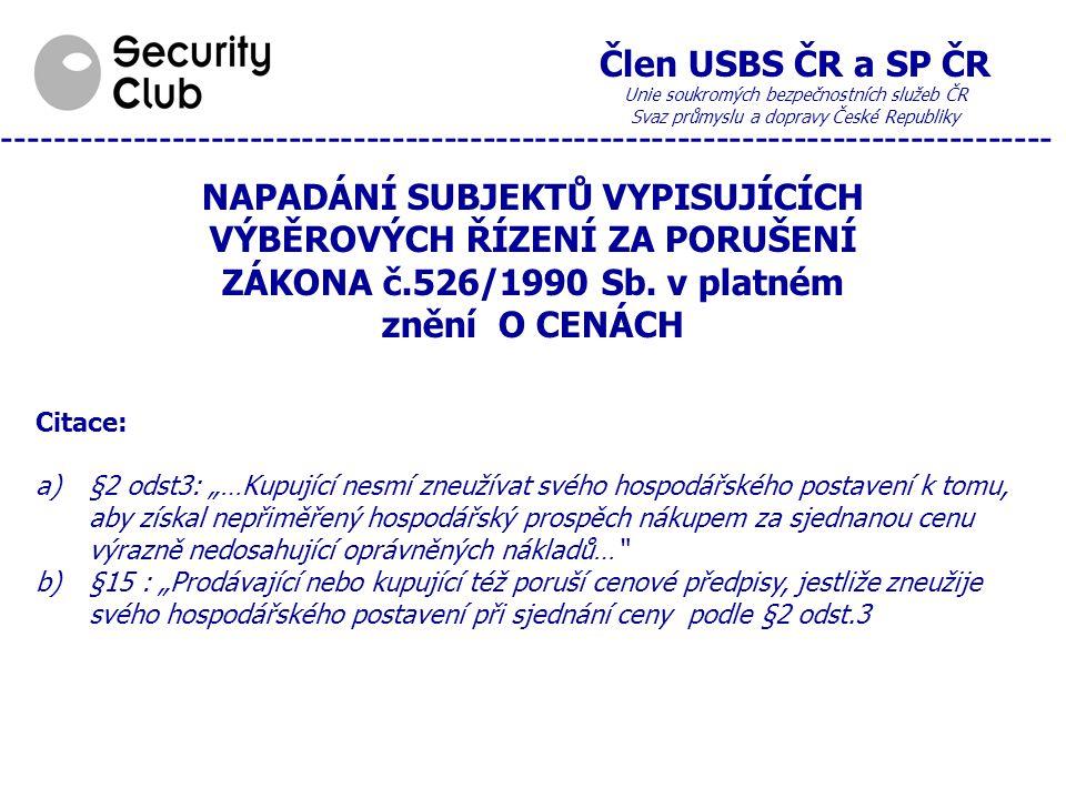 Člen USBS ČR a SP ČR Unie soukromých bezpečnostních služeb ČR Svaz průmyslu a dopravy České Republiky --------------------------------------------------------------------------------- NAPADÁNÍ SUBJEKTŮ VYPISUJÍCÍCH VÝBĚROVÝCH ŘÍZENÍ ZA PORUŠENÍ ZÁKONA č.526/1990 Sb.