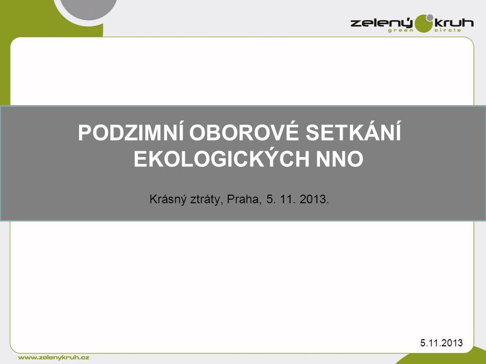 PODZIMNÍ OBOROVÉ SETKÁNÍ EKOLOGICKÝCH NNO Krásný ztráty, Praha, 5. 11. 2013. 5.11.2013