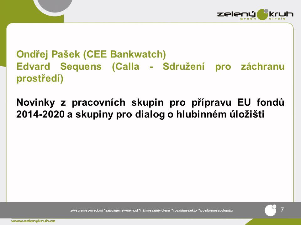 zvyšujeme povědomí * zapojujeme veřejnost * hájíme zájmy členů * rozvíjíme sektor * posilujeme spolupráci 7 Ondřej Pašek (CEE Bankwatch) Edvard Sequens (Calla - Sdružení pro záchranu prostředí) Novinky z pracovních skupin pro přípravu EU fondů 2014-2020 a skupiny pro dialog o hlubinném úložišti