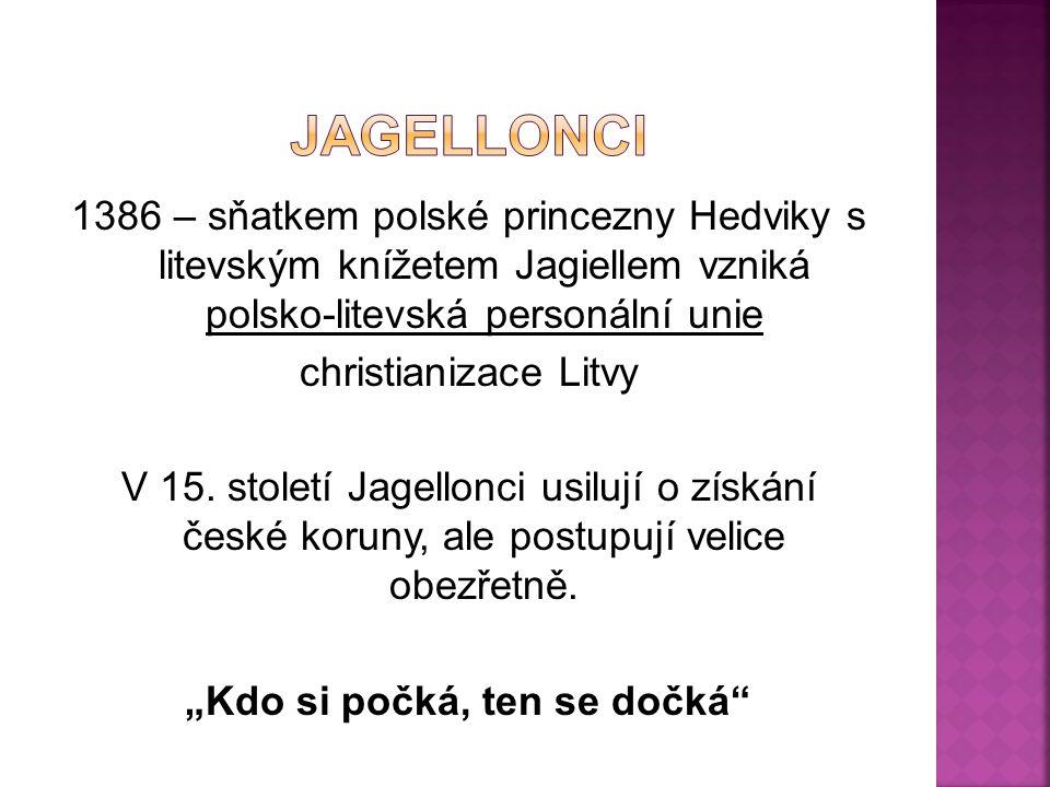 1386 – sňatkem polské princezny Hedviky s litevským knížetem Jagiellem vzniká polsko-litevská personální unie christianizace Litvy V 15. století Jagel