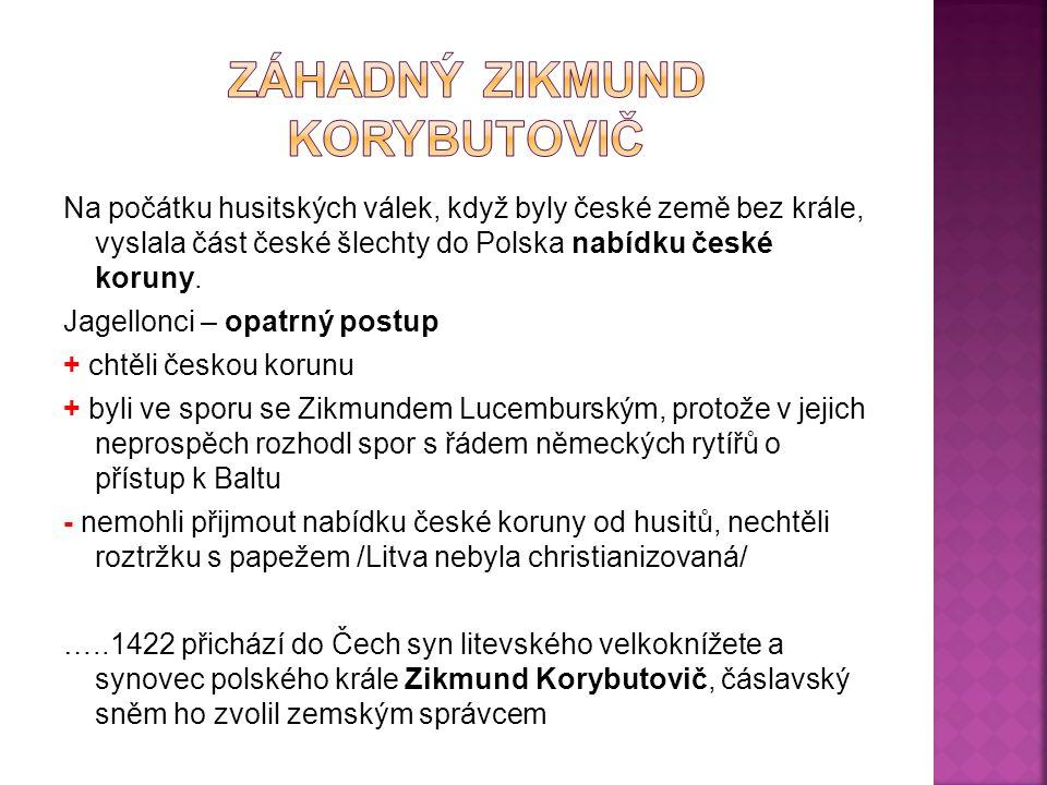 Na počátku husitských válek, když byly české země bez krále, vyslala část české šlechty do Polska nabídku české koruny. Jagellonci – opatrný postup +