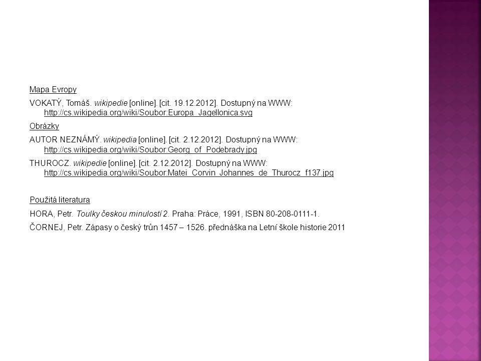 Mapa Evropy VOKATÝ, Tomáš. wikipedie [online]. [cit. 19.12.2012]. Dostupný na WWW: http://cs.wikipedia.org/wiki/Soubor:Europa_Jagellonica.svg http://c