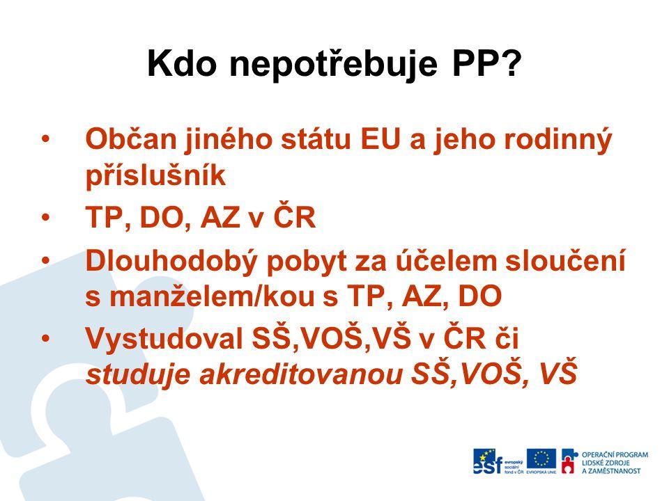 Kdo nepotřebuje PP? •Občan jiného státu EU a jeho rodinný příslušník •TP, DO, AZ v ČR •Dlouhodobý pobyt za účelem sloučení s manželem/kou s TP, AZ, DO