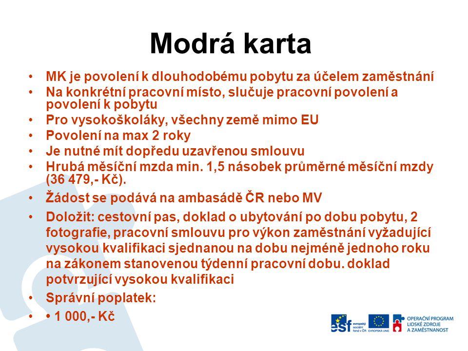 Modrá karta •MK je povolení k dlouhodobému pobytu za účelem zaměstnání •Na konkrétní pracovní místo, slučuje pracovní povolení a povolení k pobytu •Pr