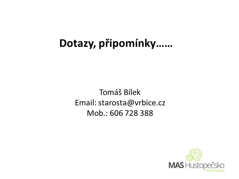 Tomáš Bílek Email: starosta@vrbice.cz Mob.: 606 728 388 Dotazy, připomínky……