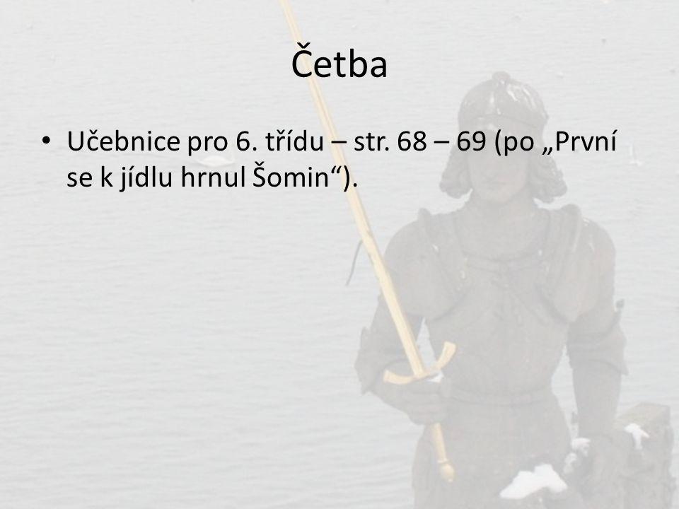 """Četba • Učebnice pro 6. třídu – str. 68 – 69 (po """"První se k jídlu hrnul Šomin"""")."""