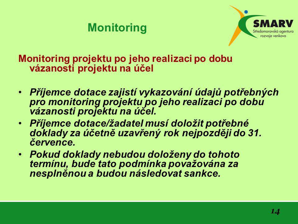 14 Monitoring Monitoring projektu po jeho realizaci po dobu vázanosti projektu na účel •Příjemce dotace zajistí vykazování údajů potřebných pro monitoring projektu po jeho realizaci po dobu vázanosti projektu na účel.