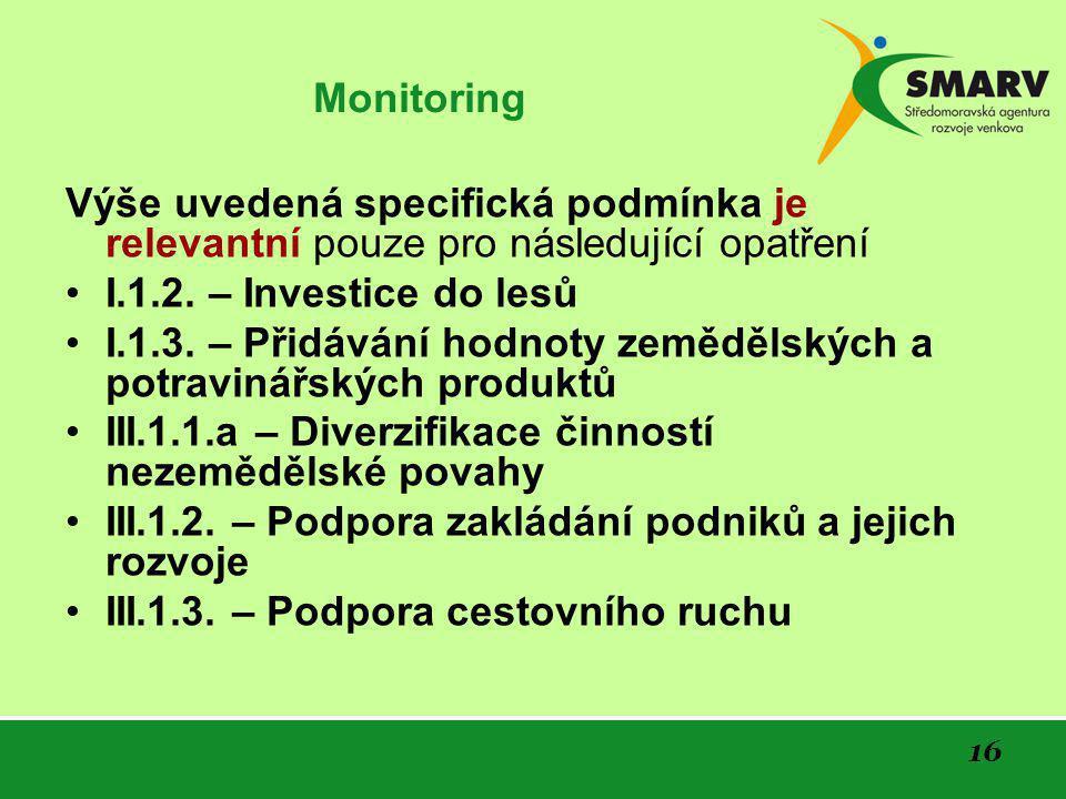 16 Monitoring Výše uvedená specifická podmínka je relevantní pouze pro následující opatření •I.1.2.