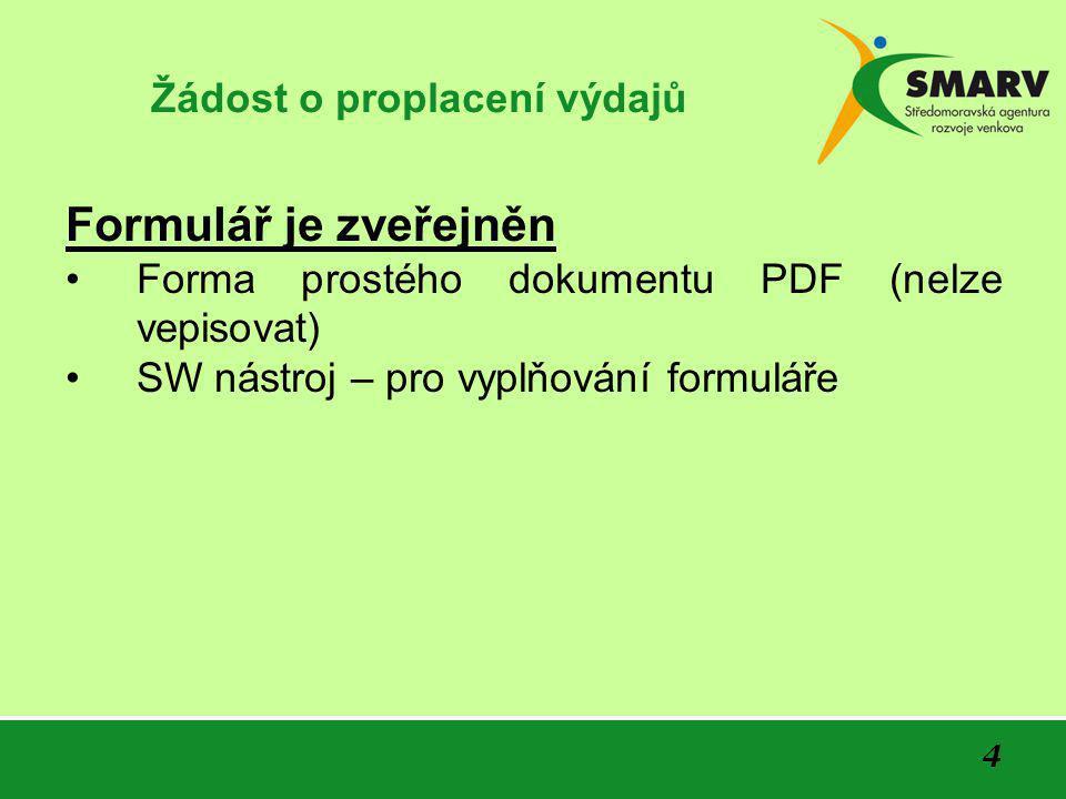 4 Žádost o proplacení výdajů Formulář je zveřejněn •Forma prostého dokumentu PDF (nelze vepisovat) •SW nástroj – pro vyplňování formuláře
