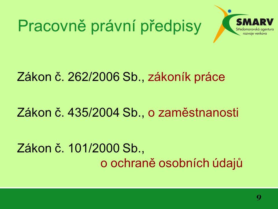 9 Pracovně právní předpisy Zákon č. 262/2006 Sb., zákoník práce Zákon č.
