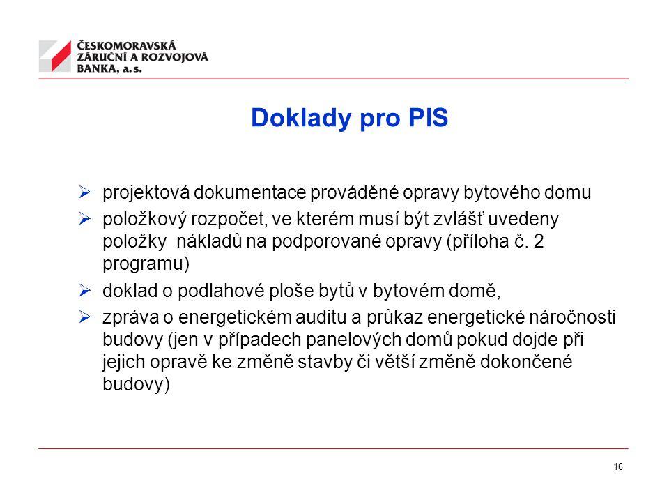 16 Doklady pro PIS  projektová dokumentace prováděné opravy bytového domu  položkový rozpočet, ve kterém musí být zvlášť uvedeny položky nákladů na podporované opravy (příloha č.