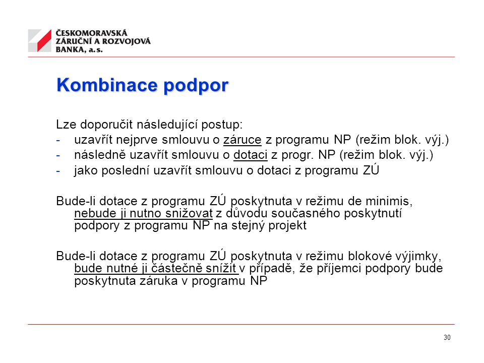 Kombinace podpor Lze doporučit následující postup: -uzavřít nejprve smlouvu o záruce z programu NP (režim blok.