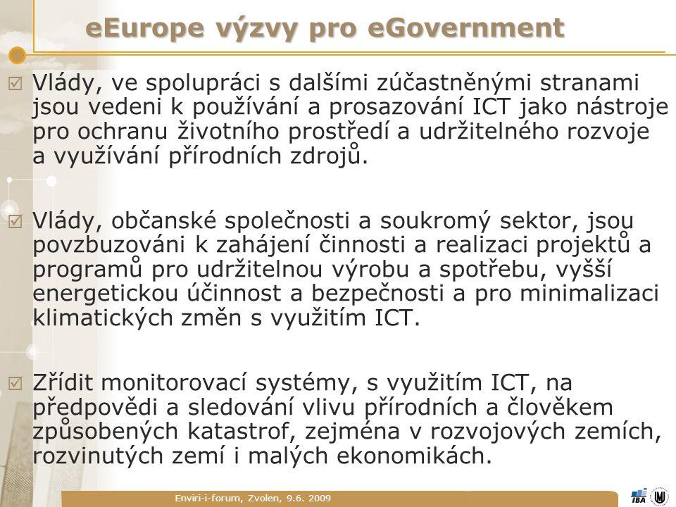 Enviri-i-forum, Zvolen, 9.6. 2009 eEurope výzvy pro eGovernment  Vlády, ve spolupráci s dalšími zúčastněnými stranami jsou vedeni k používání a prosa