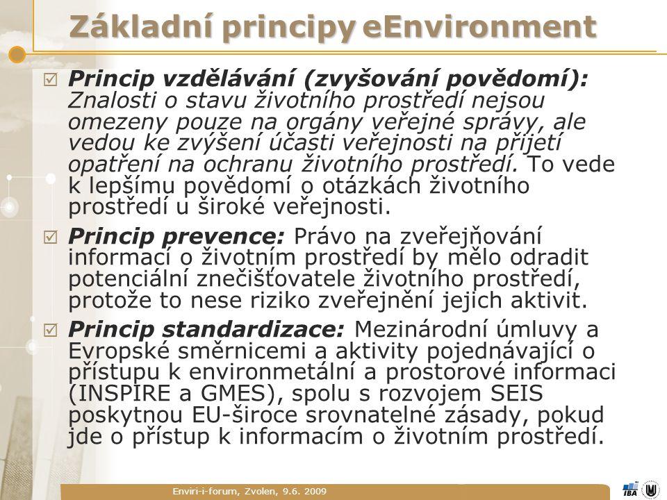Enviri-i-forum, Zvolen, 9.6. 2009 Základní principy eEnvironment  Princip vzdělávání (zvyšování povědomí): Znalosti o stavu životního prostředí nejso