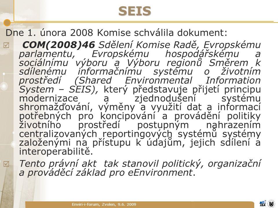 Enviri-i-forum, Zvolen, 9.6. 2009 SEIS Dne 1. února 2008 Komise schválila dokument:  COM(2008)46 Sdělení Komise Radě, Evropskému parlamentu, Evropské