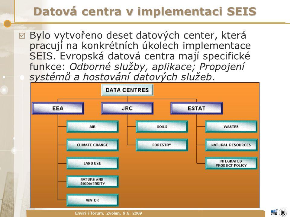 Enviri-i-forum, Zvolen, 9.6. 2009 Datová centra v implementaci SEIS  Bylo vytvořeno deset datových center, která pracují na konkrétních úkolech imple