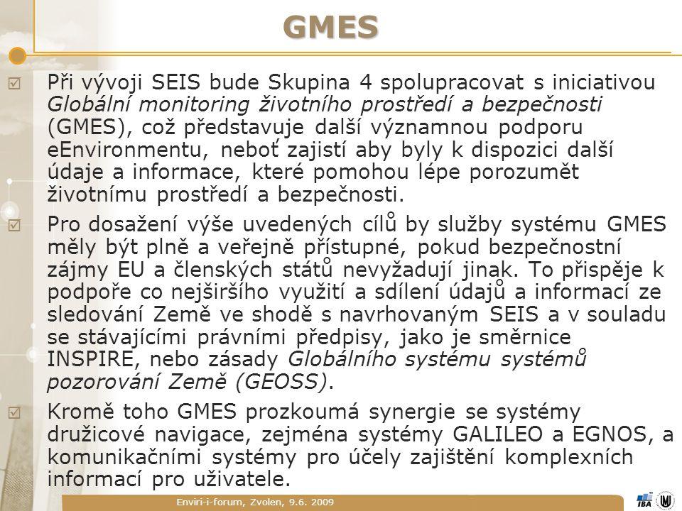 Enviri-i-forum, Zvolen, 9.6. 2009 GMES  Při vývoji SEIS bude Skupina 4 spolupracovat s iniciativou Globální monitoring životního prostředí a bezpečno