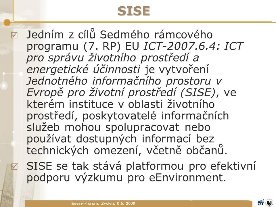Enviri-i-forum, Zvolen, 9.6. 2009 SISE  Jedním z cílů Sedmého rámcového programu (7. RP) EU ICT-2007.6.4: ICT pro správu životního prostředí a energe