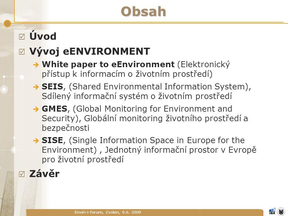 Enviri-i-forum, Zvolen, 9.6. 2009 Obsah  Úvod  Vývoj eENVIRONMENT  White paper to eEnvironment (Elektronický přístup k informacím o životním prostř