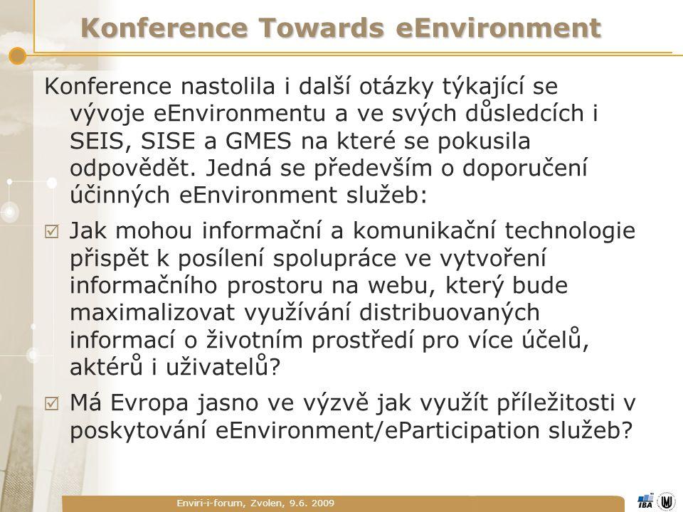 Enviri-i-forum, Zvolen, 9.6. 2009 Konference Towards eEnvironment Konference nastolila i další otázky týkající se vývoje eEnvironmentu a ve svých důsl