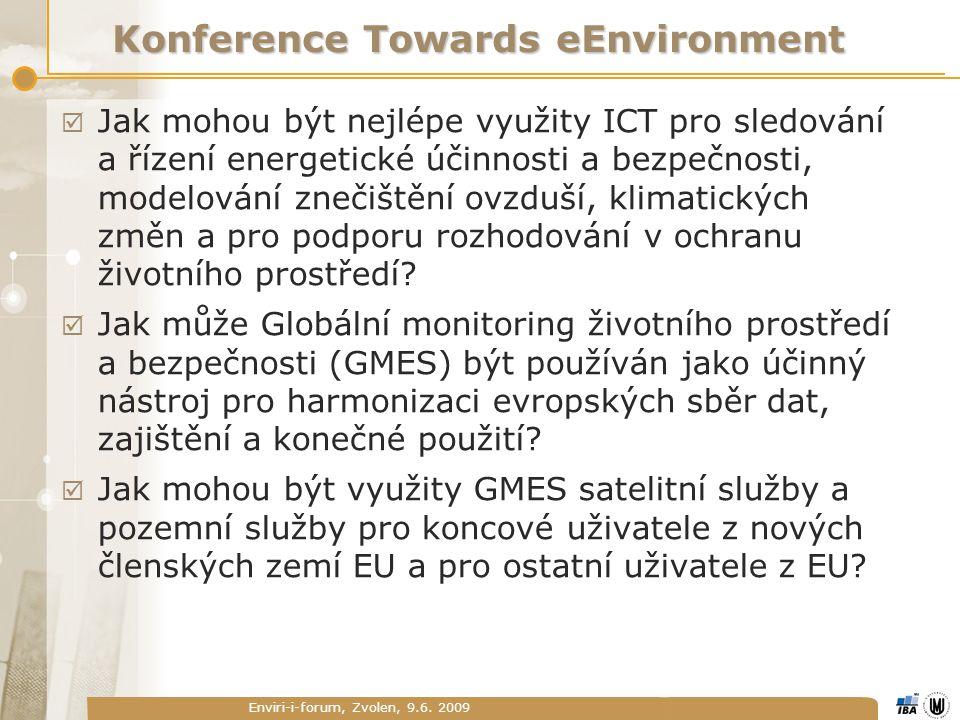 Enviri-i-forum, Zvolen, 9.6. 2009 Konference Towards eEnvironment  Jak mohou být nejlépe využity ICT pro sledování a řízení energetické účinnosti a b