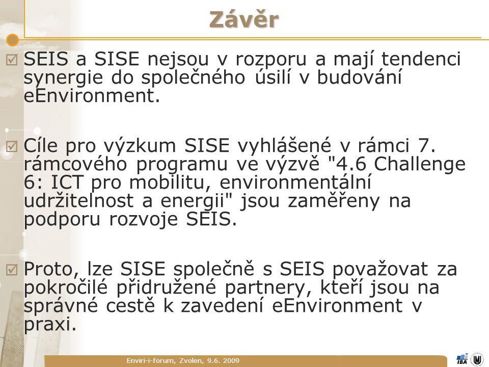Enviri-i-forum, Zvolen, 9.6. 2009 Závěr  SEIS a SISE nejsou v rozporu a mají tendenci synergie do společného úsilí v budování eEnvironment.  Cíle pr