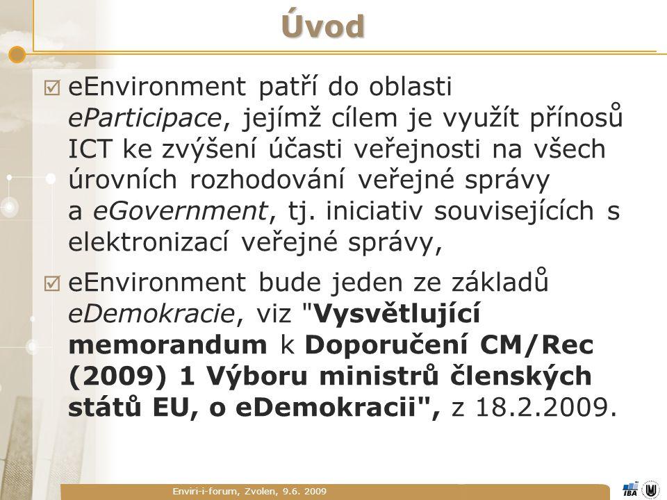 Enviri-i-forum, Zvolen, 9.6. 2009 Úvod  eEnvironment patří do oblasti eParticipace, jejímž cílem je využít přínosů ICT ke zvýšení účasti veřejnosti n