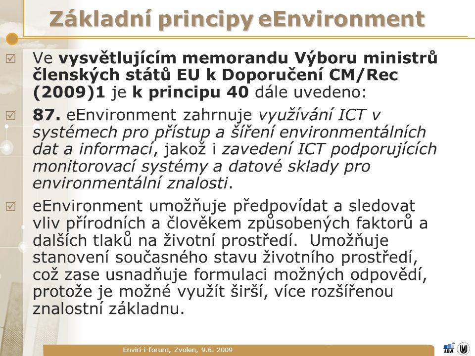 Enviri-i-forum, Zvolen, 9.6. 2009 Základní principy eEnvironment  Ve vysvětlujícím memorandu Výboru ministrů členských států EU k Doporučení CM/Rec (