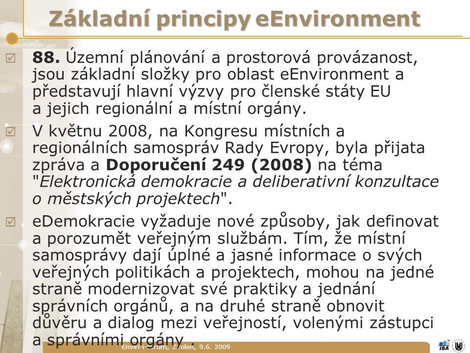 Enviri-i-forum, Zvolen, 9.6. 2009 Základní principy eEnvironment  88. Územní plánování a prostorová provázanost, jsou základní složky pro oblast eEnv