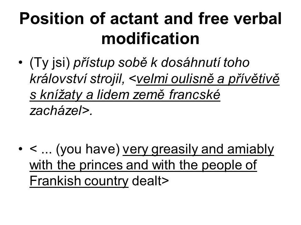 Position of actant and free verbal modification •(Ty jsi) přístup sobě k dosáhnutí toho království strojil,. •