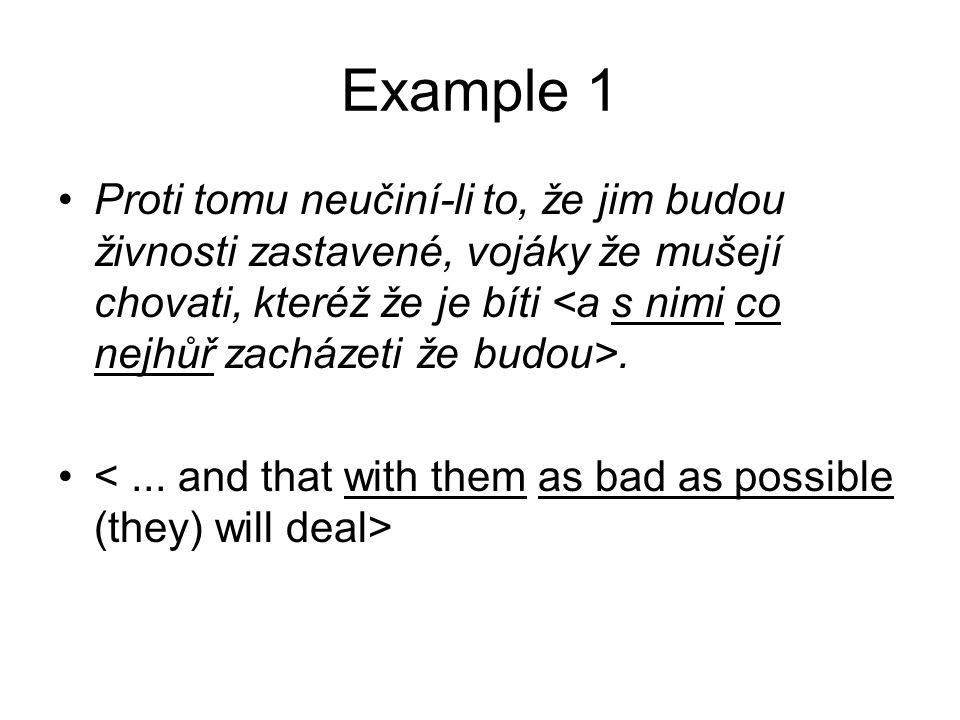 Example 1 •Proti tomu neučiní-li to, že jim budou živnosti zastavené, vojáky že mušejí chovati, kteréž že je bíti. •